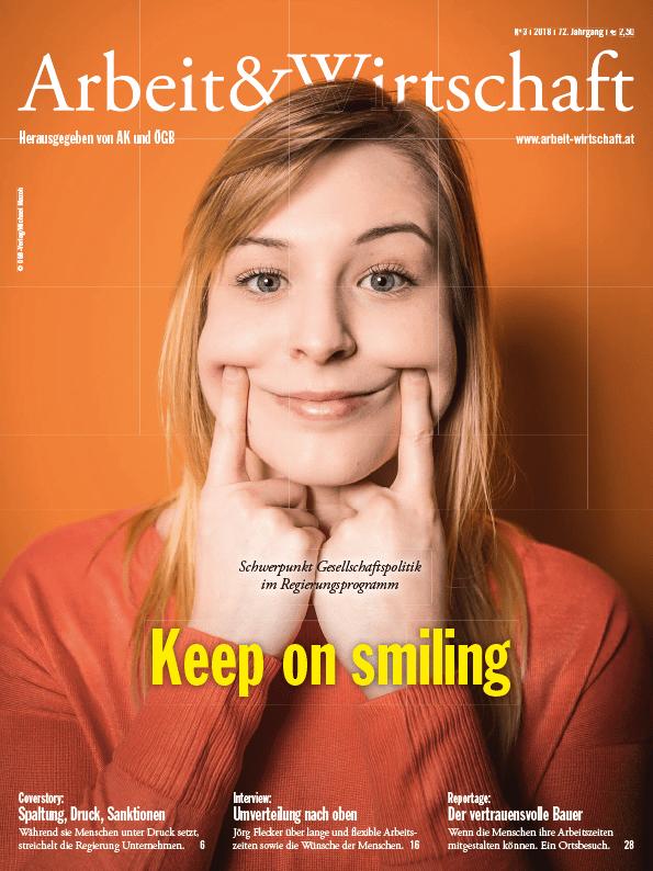 Arbeit&Wirtschaft - Ausgabe April 2018 - Keep on smiling: Schwerpunkt Gesellschaftspolitik im Regierungsprogramm