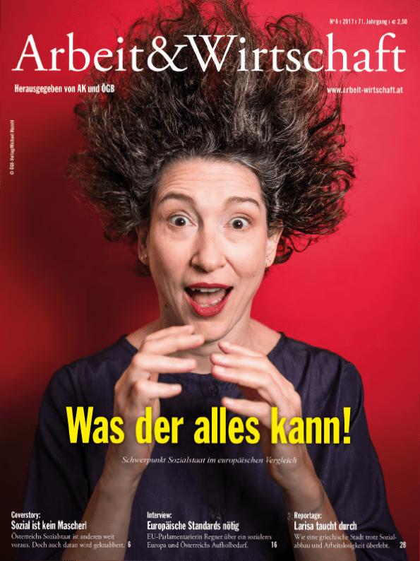 Arbeit&Wirtschaft - Ausgabe August 2017 - Was der alles kann! Schwerpunkt Sozialstaat im europäischen Vergleich