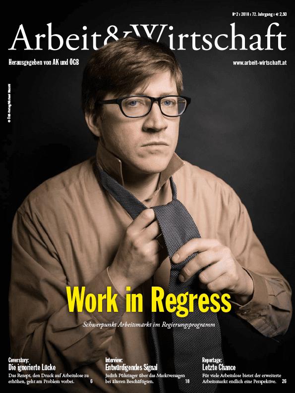 Arbeit&Wirtschaft - Ausgabe März 2018 - Work in Regress: Schwerpunkt Arbeitsmarkt im Regierungsprogramm
