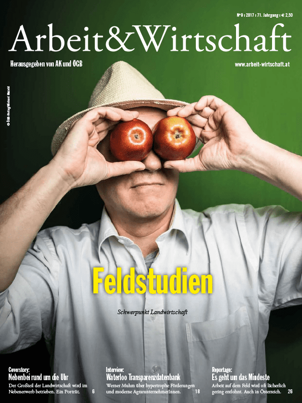 Arbeit&Wirtschaft - Ausgabe November 2017 - Feldstudien: Schwerpunkt Landwirtschaft