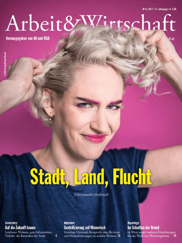 Cover Arbeit & Wirtschaft - Ausgabe Mai 2017 - Stadt, Land, Flucht - Schwerpunkt Großstadt