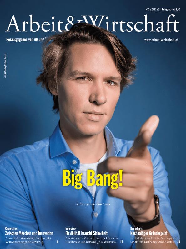 Cover Arbeit&Wirtschaft - Ausgabe Juni 2017 - Big Bang! Schwerpunkt Start-ups
