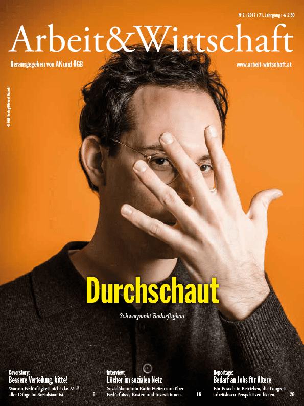 Cover Arbeit & Wirtschaft - Ausgabe März 2017 - Durchschaut: Schwerpunkt Bedürftigkeit